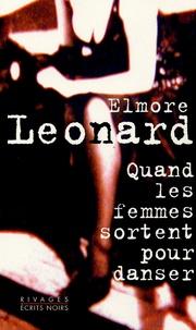 Elmore Leonard - Quand les femmes sortent pour danser.
