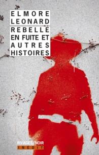Elmore Leonard - Rebelle en fuite et autres histoires.