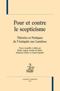 Elodie Argaud et Nawalle El Yadari - Pour et contre le scepticisme - Théories et pratiques de l'Antiquité aux Lumières.