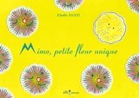 Elodie Avati - Mimo, petite fleur unique.