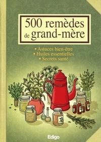 Elodie Baunard et Virginie Poussin - 500 remèdes de grand-mère - Astuces bien-être, huiles essentielles, secrets santé.