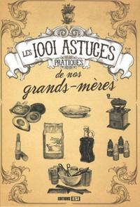 Elodie Baunard et Sonia de Sousa - Les 1001 astuces pratiques de nos grands-mères.
