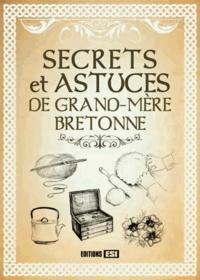 Elodie Baunard et Sonia de Sousa - Secrets et astuces de grand-mère bretonne.