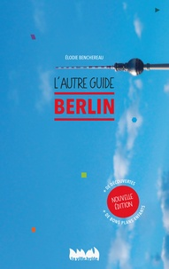 Elodie Benchereau - Berlin, l'autre guide.
