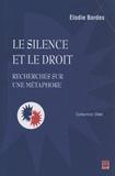 Elodie Bordes - Le silence et le droit - Recherches sur une métaphore.