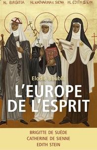 Electronics e-books téléchargements gratuits L'Europe de l'Esprit  - Brigitte de Suède, Catherine de Sienne, Edith Stein par Elodie Boublil 9791026238560 in French RTF FB2