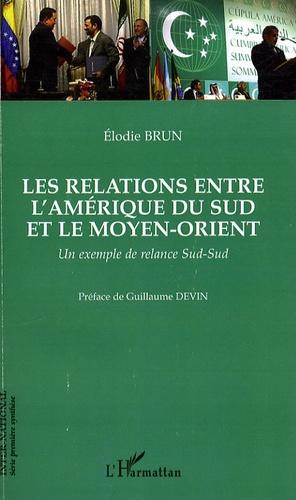 Elodie Brun - Les relations entre l'Amérique du Sud et le Moyen-Orient - Un exemple de relance Sud-Sud.