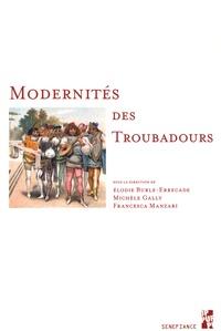 Elodie Burle-Errecade et Michèle Gally - Modernités des troubadours.