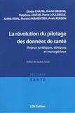 Elodie Chapel et David Gruson - La révolution du pilotage des données de santé - Enjeux juridiques, éthiques et managériaux.