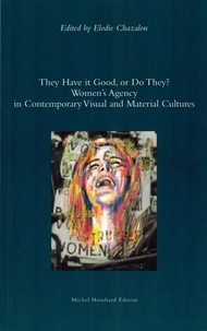 Elodie Chazalon - They Have it Good, or Do They ? - Women's Agency in Contemporary Visual and Material Cultures.
