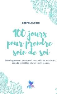 Elodie Crépel - 100 jours pour prendre soin de soi - Développement personnel pour zèbres, surdoués,  grands sensibles et autres atypiques.