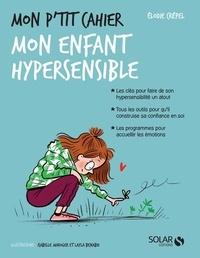 Elodie Crépel et Layla Benabid - Mon p'tit cahier mon enfant hypersensible.
