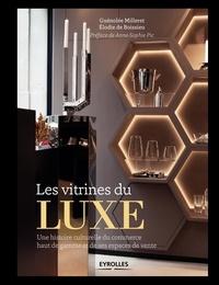 Elodie de Boissieu et Guénolée Milleret - Les vitrines du luxe - Une histoire culturelle du commerce haut de gamme et de ses espaces de vente.