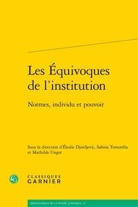 Elodie Djordjevic et Sabina Tortorella - Les équivoques de l'institution - Normes, individu et pouvoir.