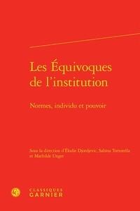 Elodie Djordjevic et Sabina Tortorella - Les Equivoques de l'institution - Normes, individu et pouvoir.