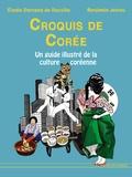 Elodie Dornand de Rouville et Benjamin Joineau - Croquis de Corée - Un guide illustré de la culture coréenne d'hier et d'aujourd'hui.