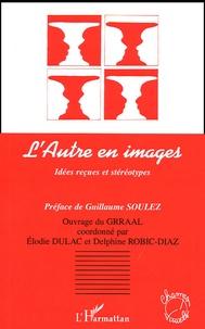 Elodie Dulac et Delphine Robic-Diaz - L'Autre en images - Idées reçues et stéréotypes.