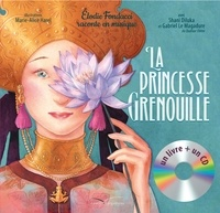 Elodie Fondacci et Marie-Alice Harel - La Princesse Grenouille. 1 CD audio
