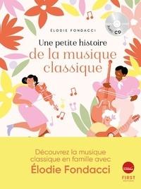 Elodie Fondacci - Une petite histoire de la musique classique. 1 CD audio