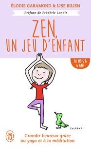 Elodie Garamond et Lise Bilien - Zen, un jeu d'enfant 18 mois - 6 ans - Grandir heureux grâce à la méditation et au yoga.