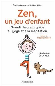 Elodie Garamond et Lise Bilien - Zen, un jeu d'enfant - Grandir heureux grâce au yoga et à la méditation. 1 CD audio