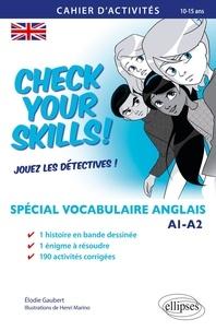 Elodie Gaubert - Check your Skills ! - Spécial vocabulaire anglais. Cahier d'activités pour réviser, s'entraîner, se perfectionner et jouer les détectives. A1-A2.