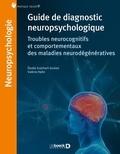 Elodie Guichart-Gomez et Valérie Hahn - Guide de diagnostic neuropsychologique - Troubles cognitifs et comportementaux des maladies neurodégénératives.
