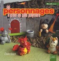 Elodie Guyot - 66 personnages à créer en pâte polymère.