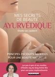 Elodie-Joy Jaubert - Mes secrets de beauté ayurvédique - Principes, produits, recettes pour une beauté naturelle.