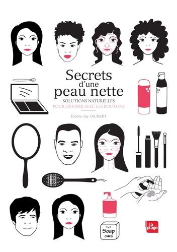 Secrets d'une peau nette. Solutions naturelles pour en finir avec les boutons