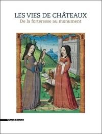 Elodie Kohler et Hélène Maurin - Les vies de châteaux - De la forteresse au monument.
