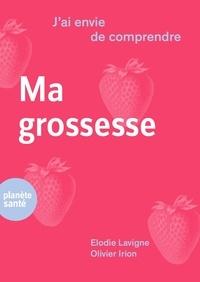Elodie Lavigne et Olivier Irion - Ma grossesse.