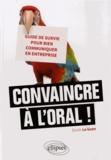 Elodie Le Guen - Convaincre à l'oral ! - Guide de survie pour bien communiquer en entreprise.