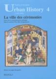 Elodie Lecuppre-Desjardin - La ville des cérémonies - Essai sur la communication politique dans les anciens Pays-Bas bourguignons.
