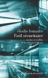 Elodie Lemaire - L'oeil sécuritaire - Mythes et réalités de la vidéosurveillance.