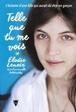 Elodie Lenoir - Telle que tu me vois - L'histoire d'une fille qui aurait dû être un garçon.