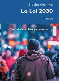 Téléchargement gratuit de livres Epub La loi 2030 (Litterature Francaise) par Elodie Manthé PDF