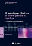 Elodie Martinand-Lurin et Raymond Grüber - 40 expériences illustrées de chimie générale et organique - La chimie, une science expérimentale.