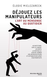 Elodie Mielczareck - Déjouez les manipulateurs - L'art du mensonge au quotidien.