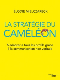 Elodie Mielczareck - La stratégie du caméléon - S'adapter à tous les profils grâce à la communication non verbale.
