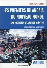 Elodie Peyrol-Kleiber - Les premiers Irlandais du Nouveau Monde - Une migration atlantique (1618-1705).