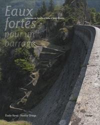 Elodie Ravel et Noëllie Ortega - Eaux fortes pour un barrage - Le barrage du Gouffre d'Enfer.