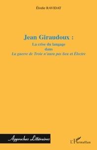 Elodie Ravidat - Jean Giraudoux : la crise du langage dans La guerre de Troie n'aura pas lieu et Electre.