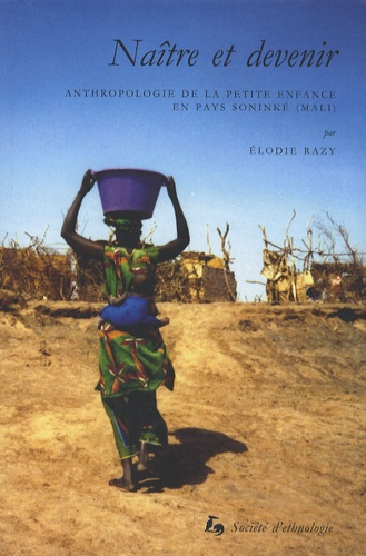 Elodie Razy - Naître et devenir - Anthropologie de la petite enfance en pays soninké (Mali).