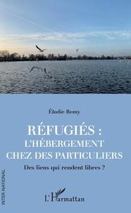 Elodie Remy - Réfugiés : l'hébergement chez des particuliers - Des liens qui rendent libres ?.