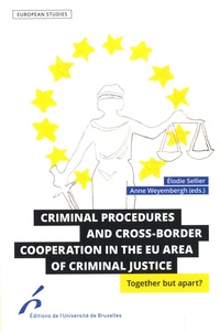 Elodie Sellier et Anne Weyembergh - Criminal procedures and cross-border cooperation in the EU area of criminal justice - Together but appart ?.