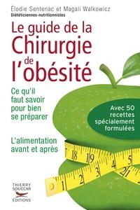 Elodie Sentenac et Magali Walkowicz - Le Guide pratique de la chirurgie de l'obésité - Ce qu'il faut savoir pour bien se préparer. L'alimentation avant et après.