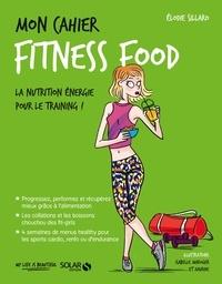 Elodie Sillaro - Mon cahier Fitness food.