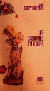 Elodie Soury-Lavergne - Les cadavres en fleurs.