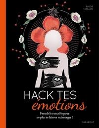 Elodie T - Hack tes émotions - Écoute les messages de ton c ur pour ne plus te laisser submerger !.